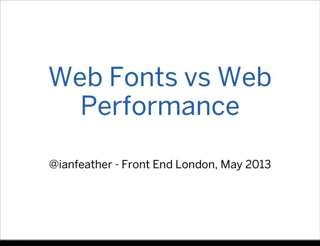 Web Fonts vs Web Performance @ianfeather - Fron...