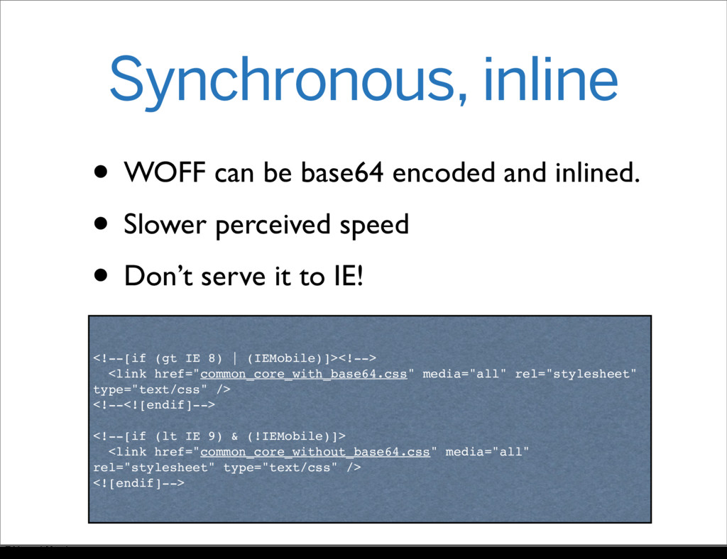Synchronous, inline • WOFF can be base64 encode...