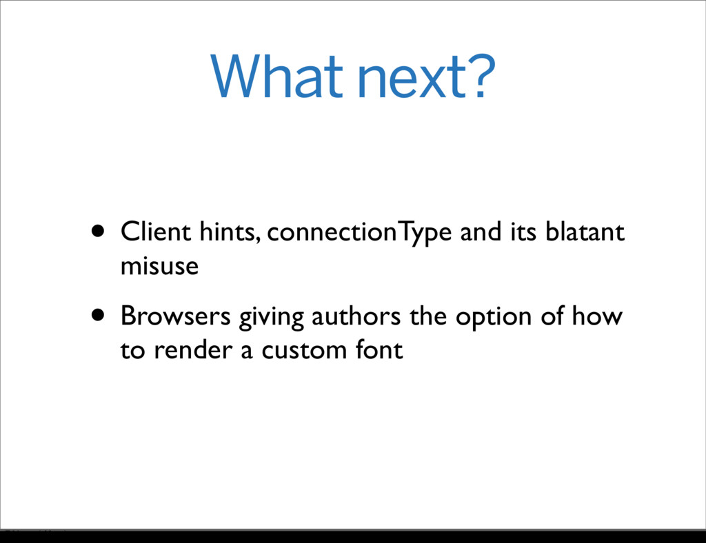 What next? • Client hints, connectionType and i...