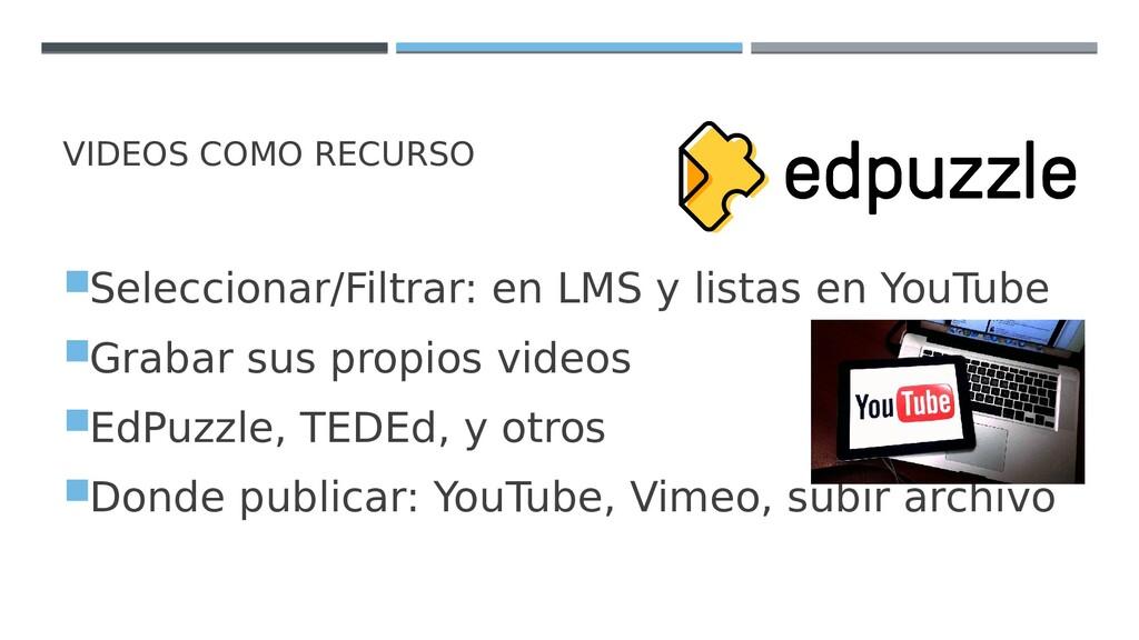 VIDEOS COMO RECURSO Seleccionar/Filtrar: en LM...