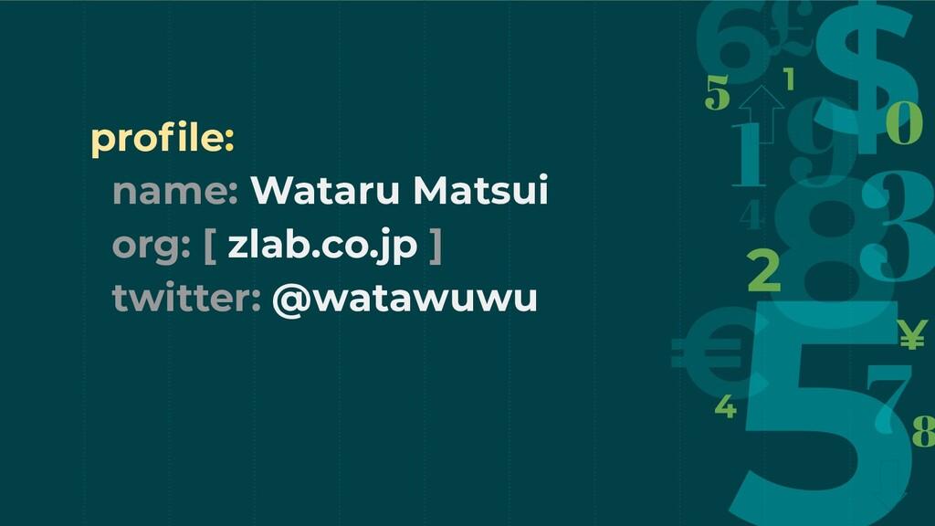 profile: name: Wataru Matsui org: [ zlab.co.jp ]...