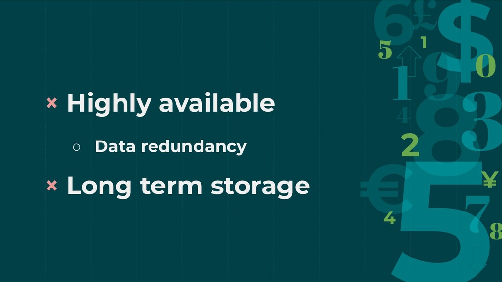 × Highly available ○ Data redundancy × Long ter...