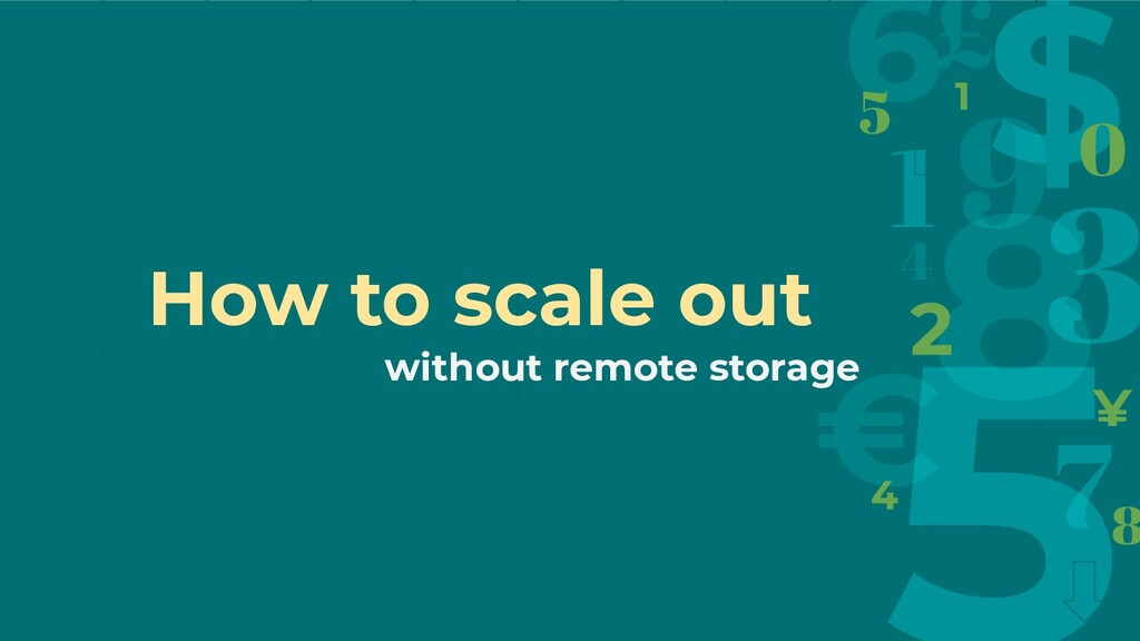 How to scale out without remote storage