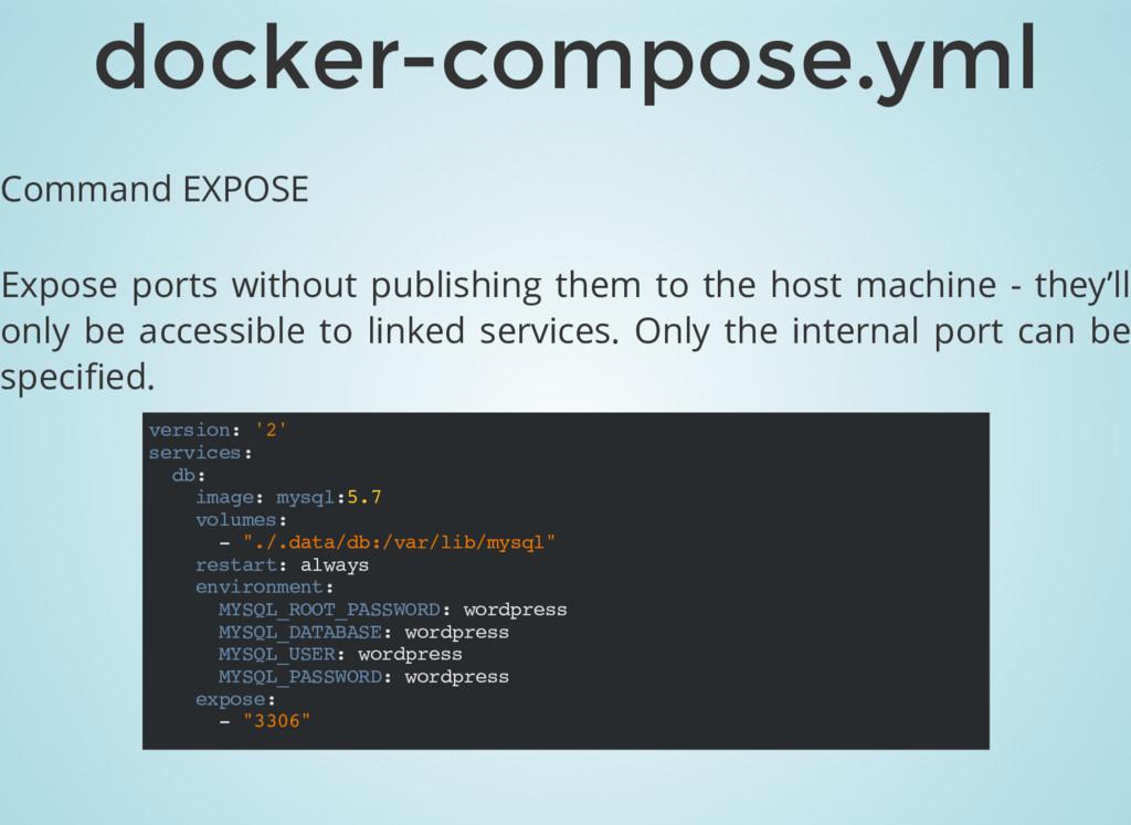Command EXPOSE Expose ports without publishing ...