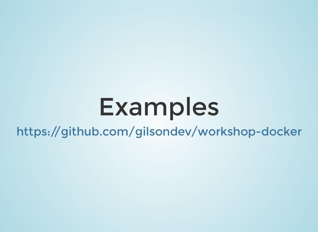 Examples https:/ /github.com/gilsondev/workshop...