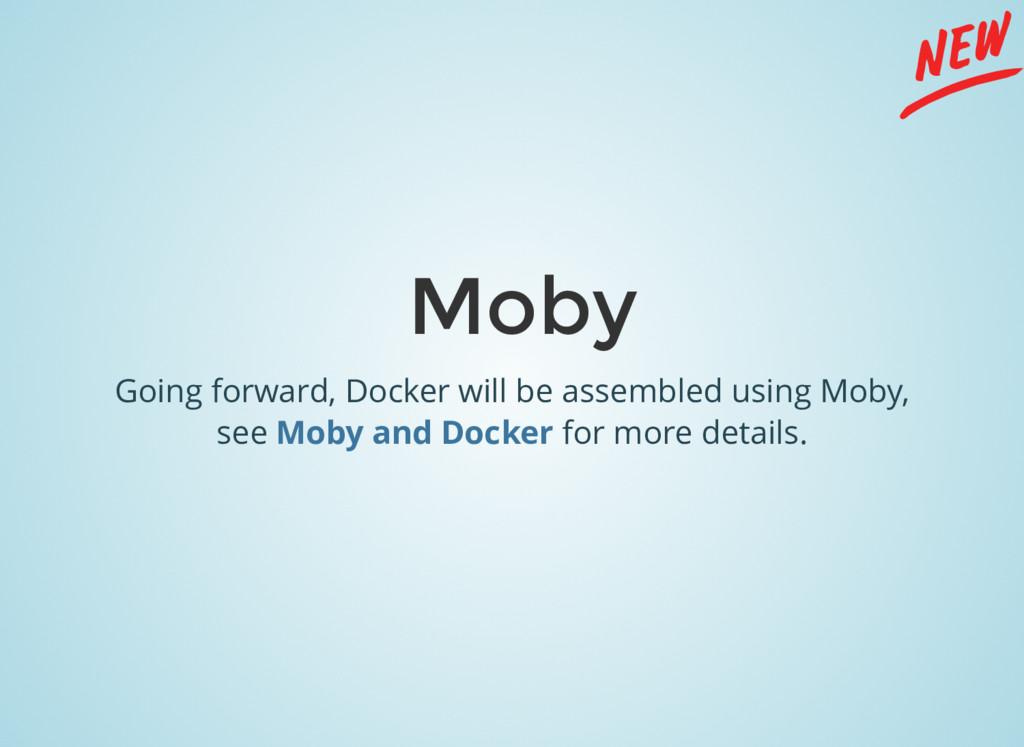 Going forward, Docker will be assembled using M...