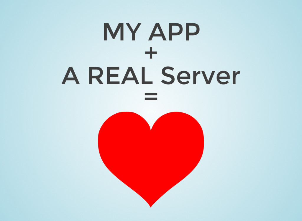 MY APP + A REAL Server =