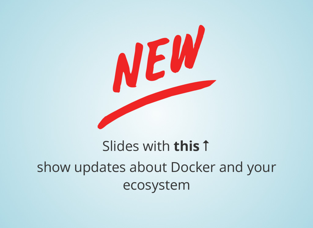 Slides with this ↑ show updates about Docker an...