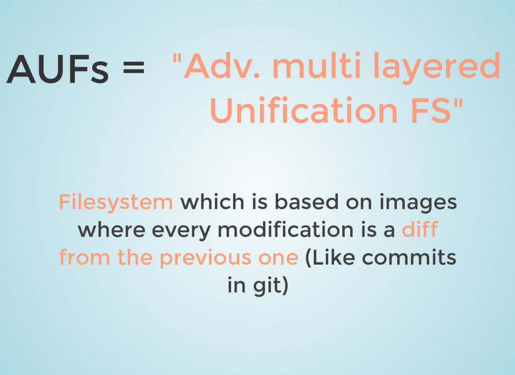 AUFs = Filesystem which is based on images wher...