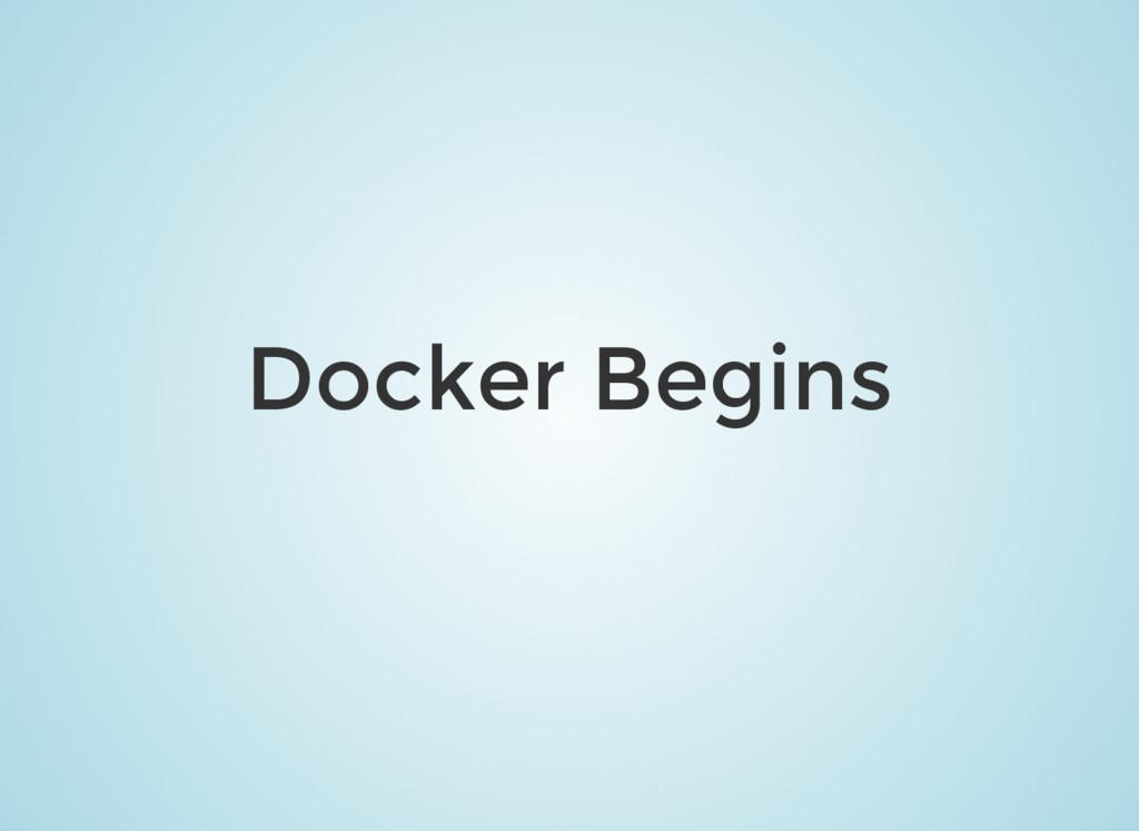 Docker Begins