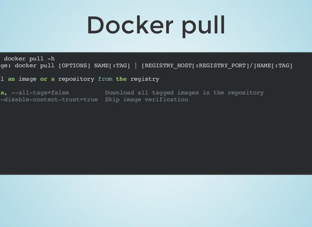 Docker pull $ docker pull -h age: docker pull [...