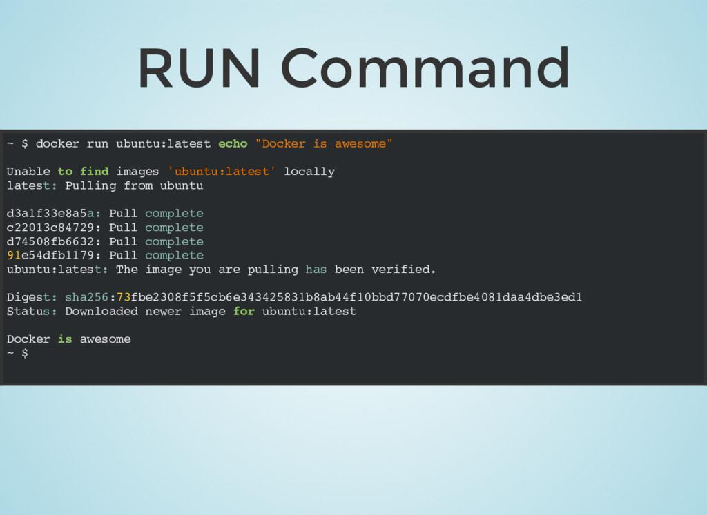 """RUN Command ~ $ docker run ubuntu:latest echo """"..."""