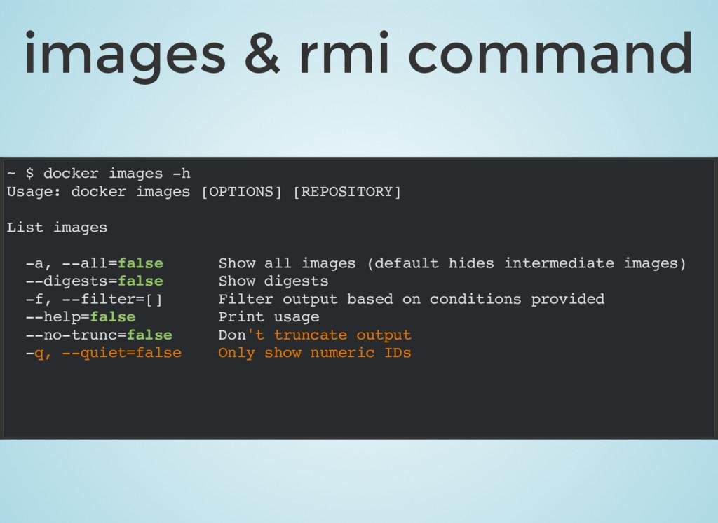 images & rmi command ~ $ docker images -h Usage...