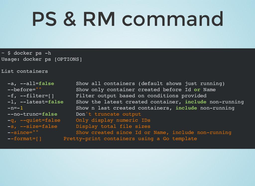 PS & RM command ~ $ docker ps -h Usage: docker ...