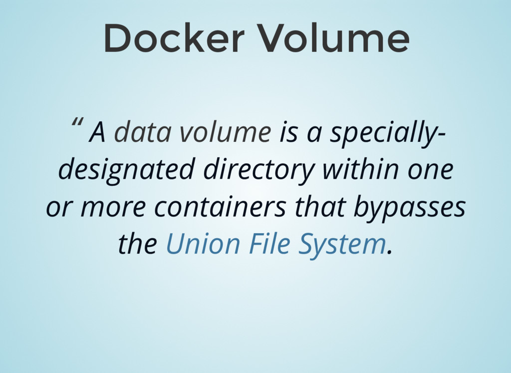 "Docker Volume "" A data volume is a specially- d..."