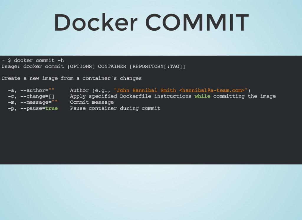 Docker COMMIT ~ $ docker commit -h Usage: docke...