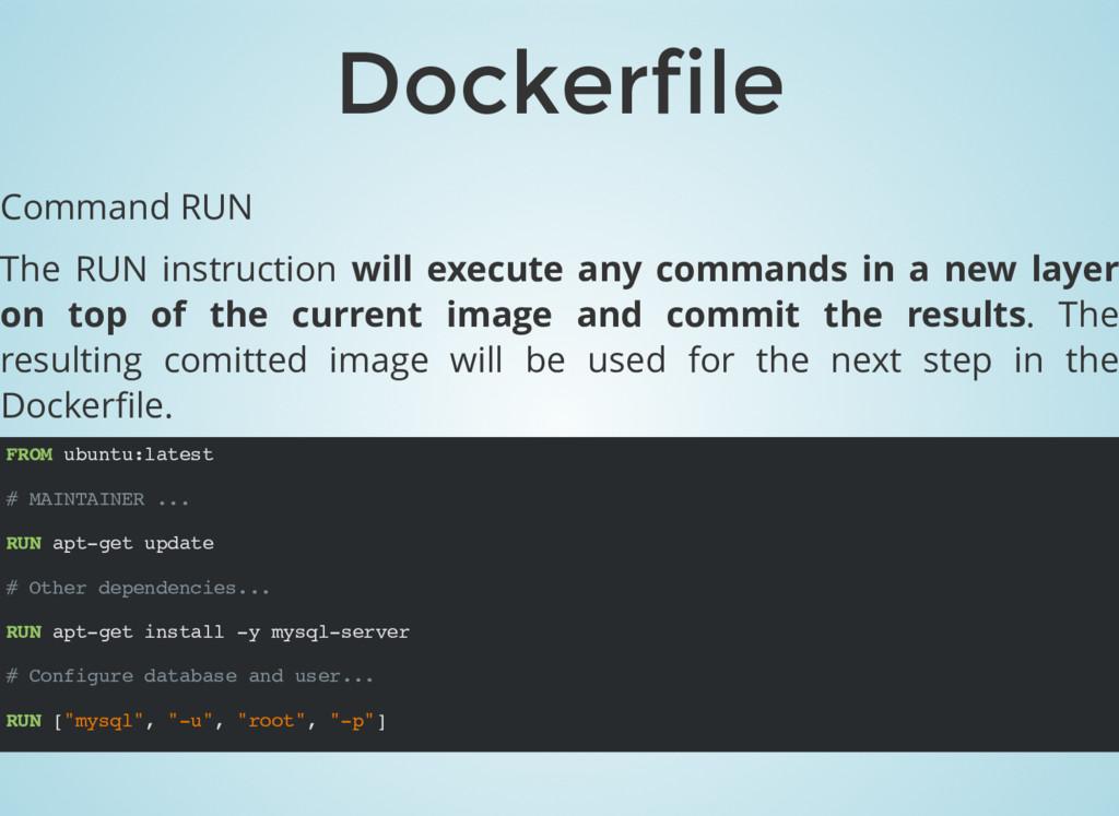 FROM ubuntu:latest # MAINTAINER ... RUN apt-get...