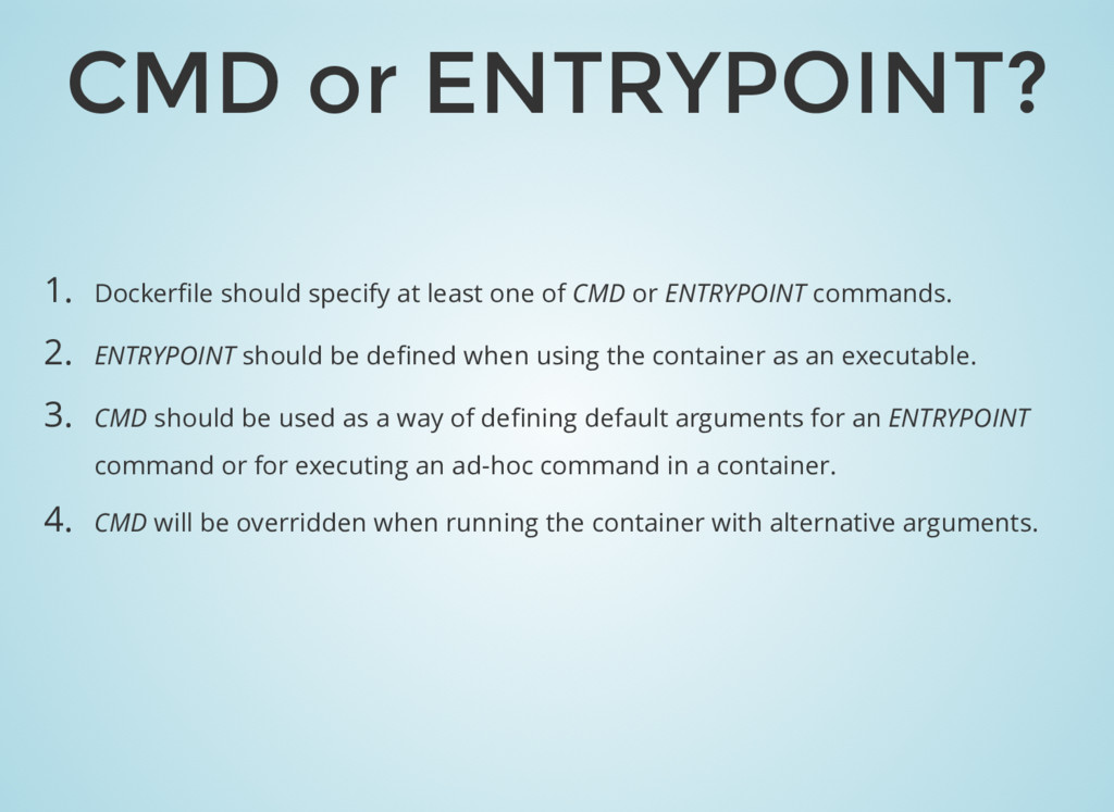 CMD or ENTRYPOINT? 1. Dockerfile should specify ...