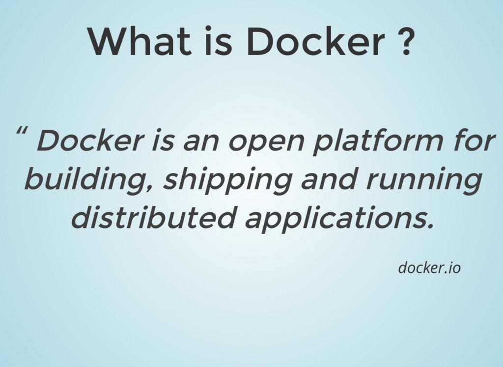 """What is Docker ? """" Docker is an open platform f..."""