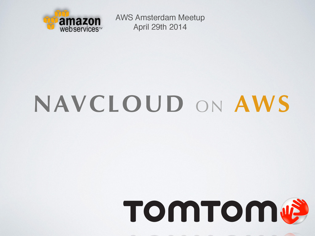 NAVCLOUD ON AWS AWS Amsterdam Meetup! April 29t...