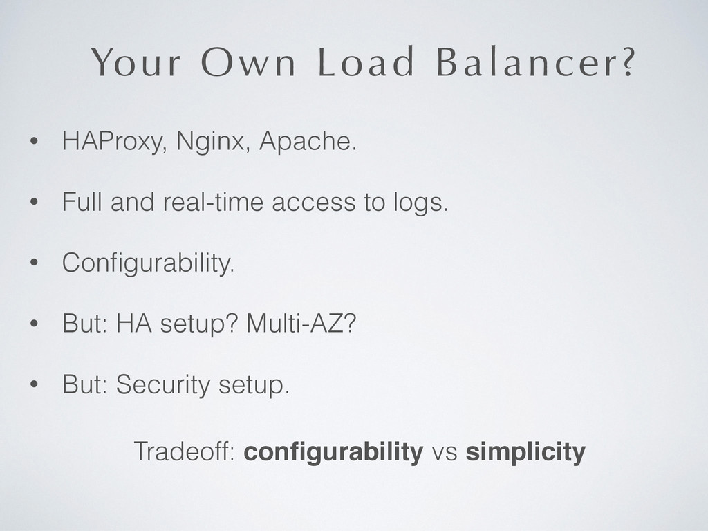 Your Own Load Balancer? • HAProxy, Nginx, Apach...