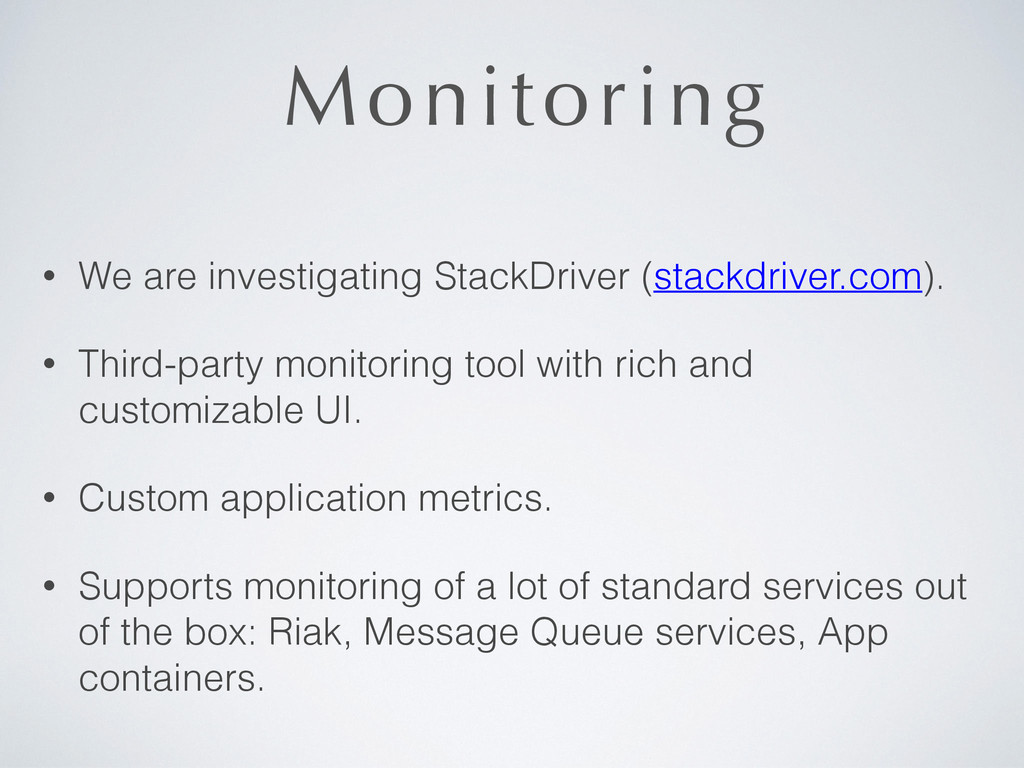 Monitoring • We are investigating StackDriver (...