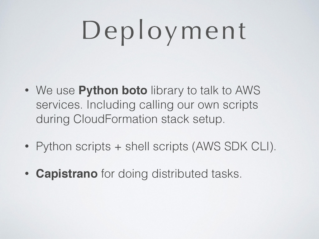 Deployment • We use Python boto library to talk...
