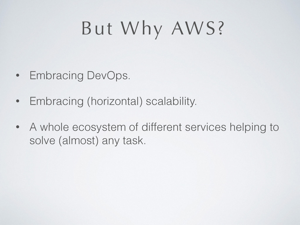 But Why AWS? • Embracing DevOps. • Embracing (h...