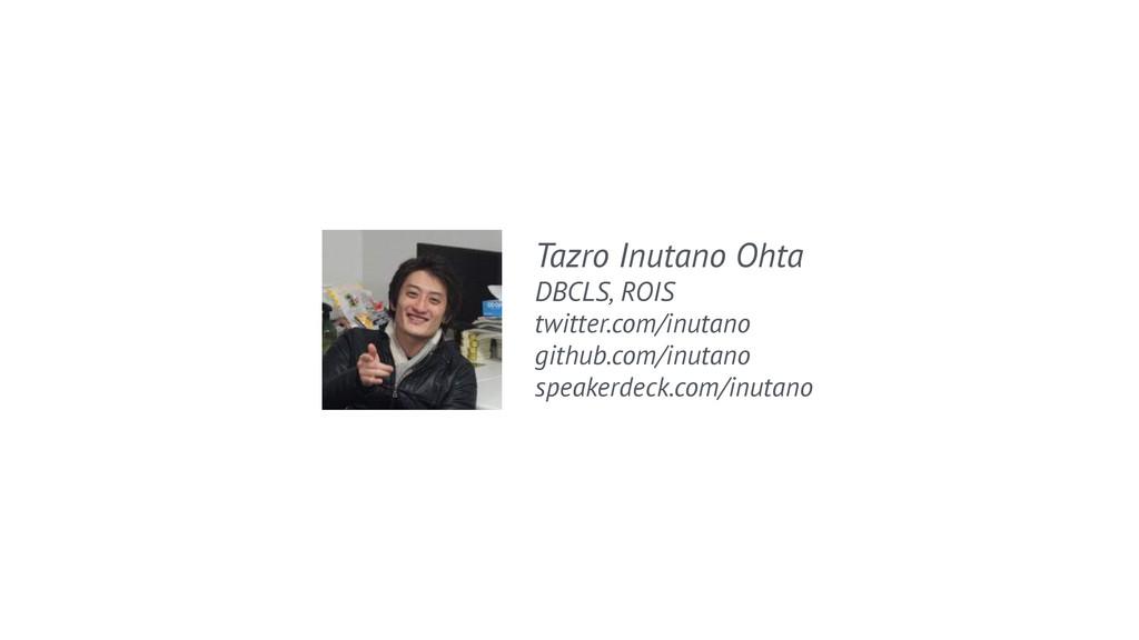 Tazro Inutano Ohta DBCLS, ROIS twitter.com/inut...