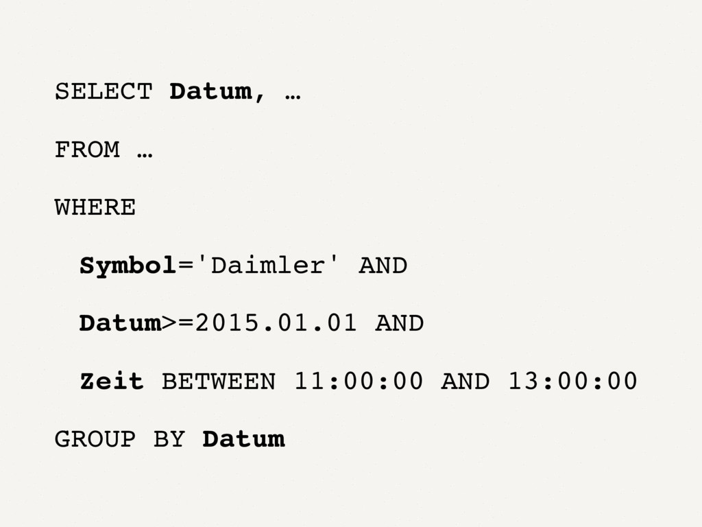 SELECT Datum, … FROM … WHERE Symbol='Daimler' A...