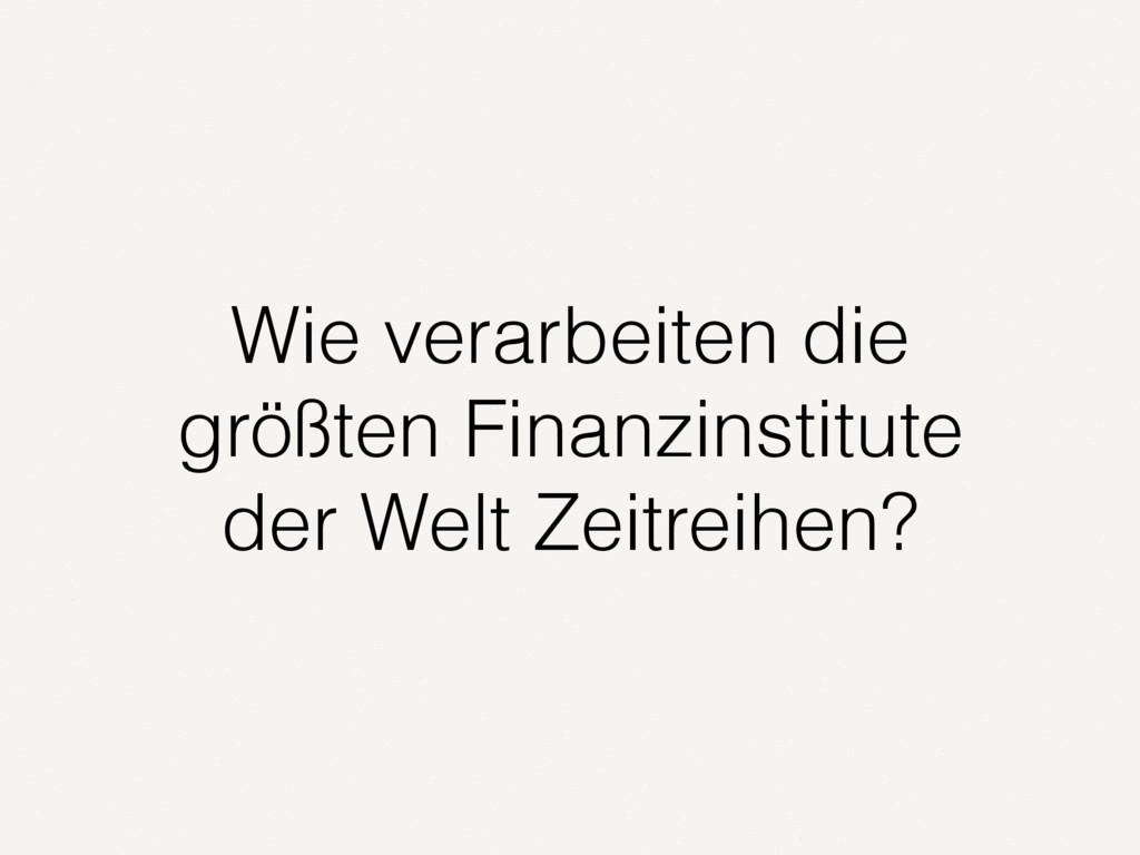 Wie verarbeiten die größten Finanzinstitute der...