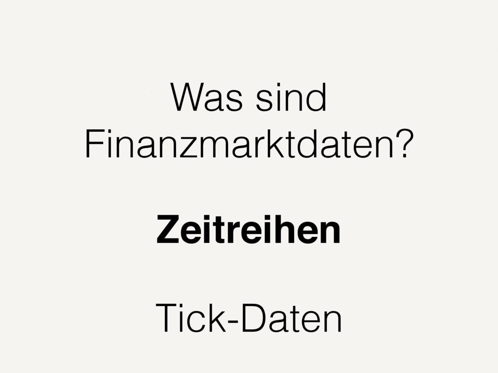 Zeitreihen Was sind Finanzmarktdaten? Tick-Daten
