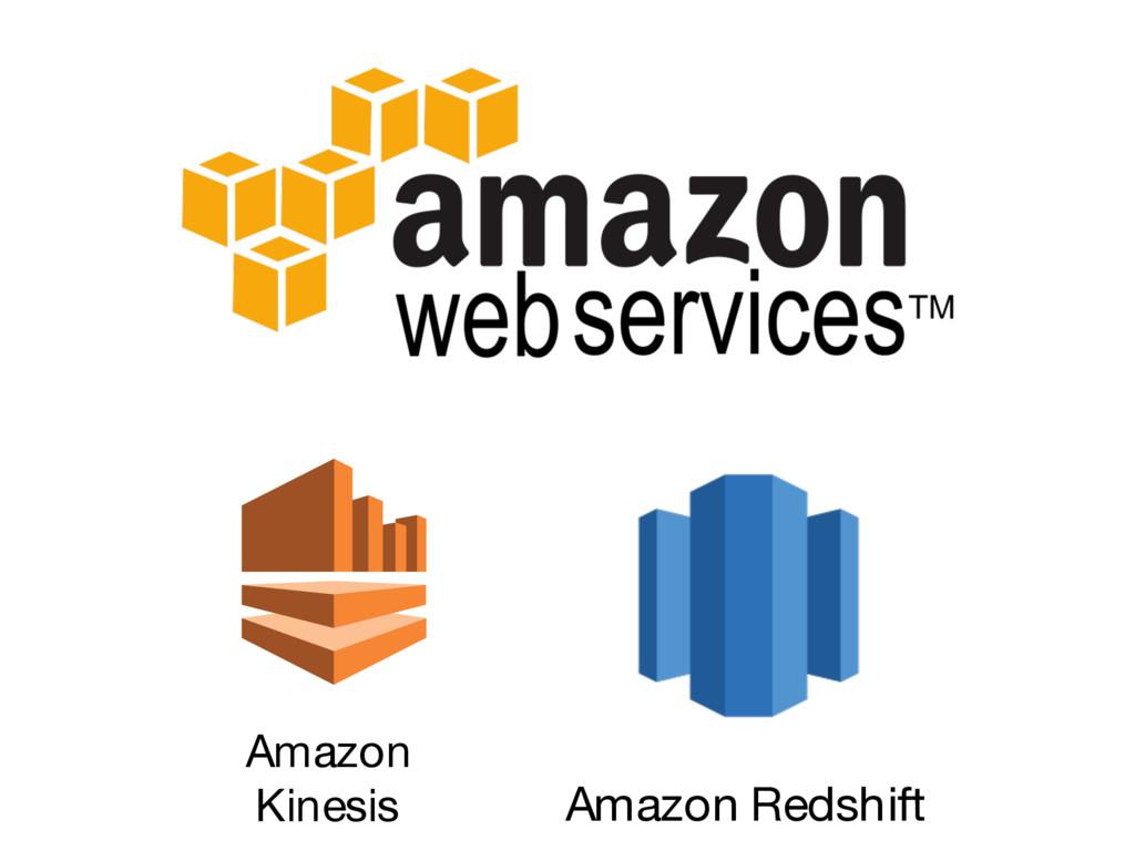 Amazon Redshift Amazon Kinesis