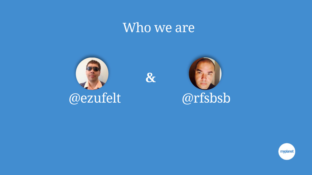 Who we are & @rfsbsb @ezufelt