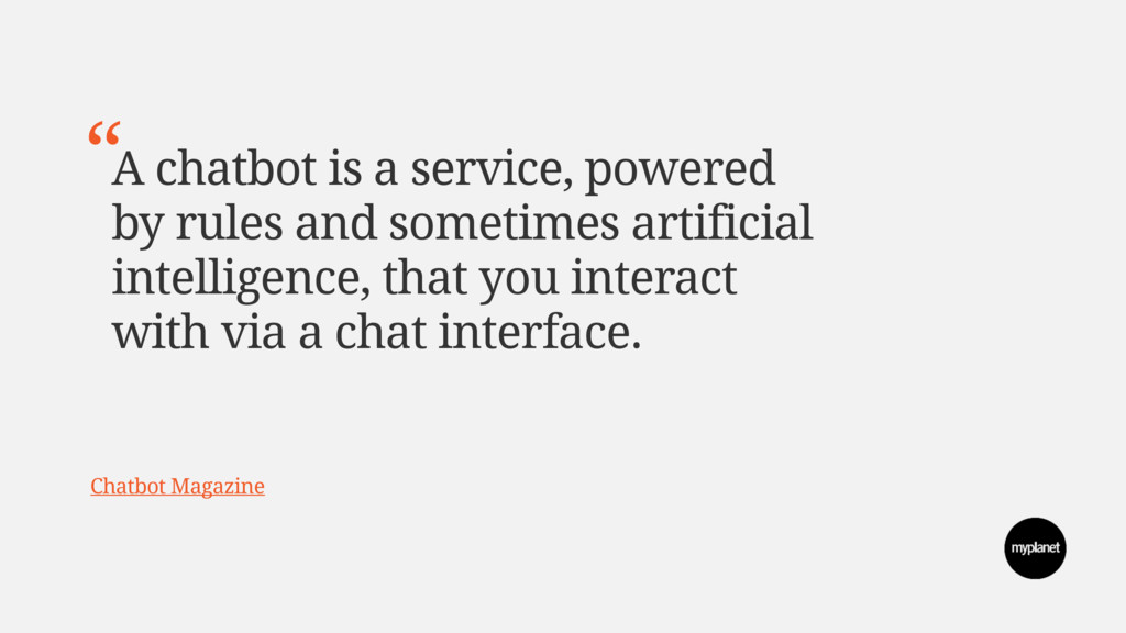 A chatbot is a service, powered by rules and so...