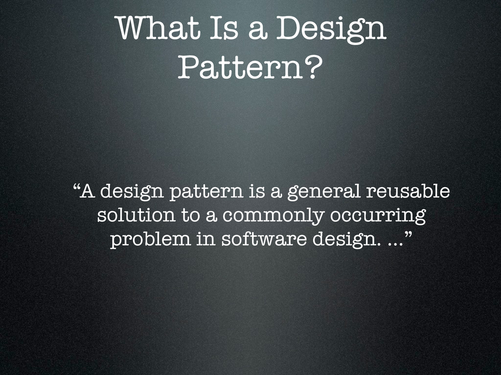"""What Is a Design Pattern? """"A design pattern is ..."""