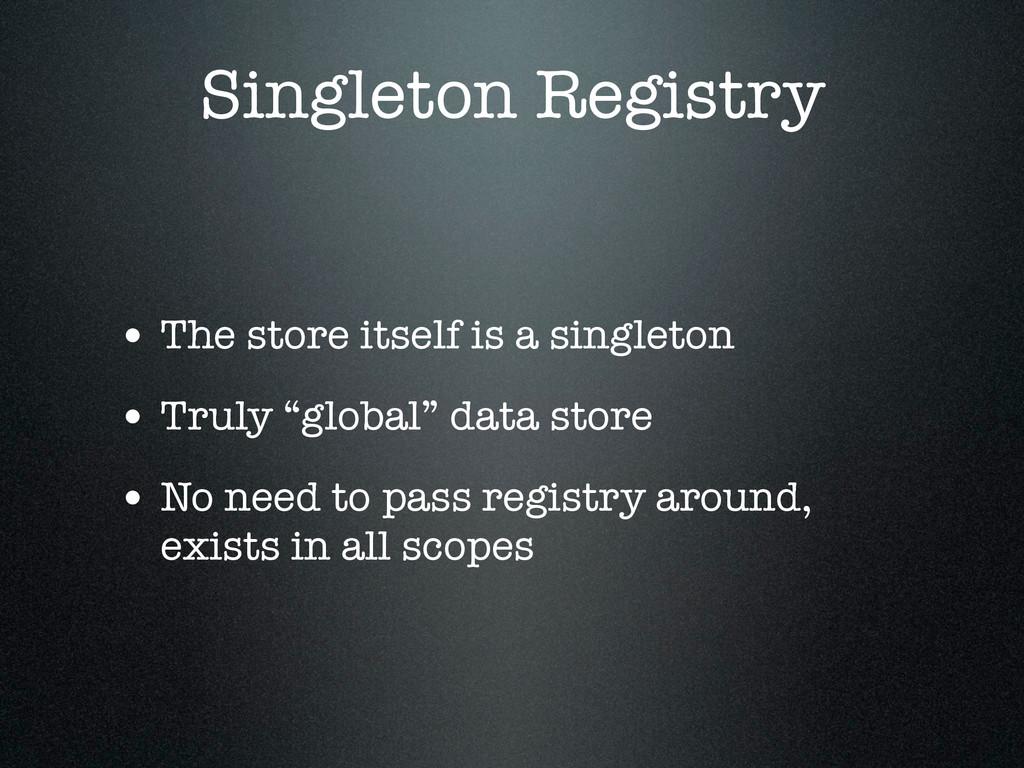 Singleton Registry • The store itself is a sing...