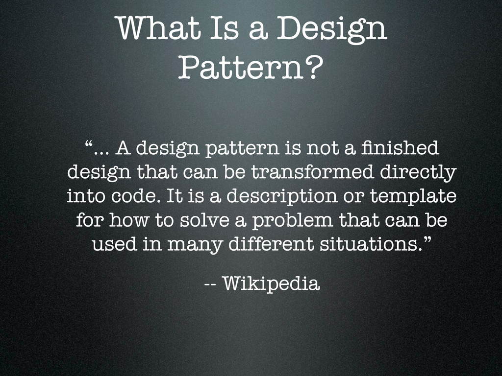 """What Is a Design Pattern? """"... A design pattern..."""