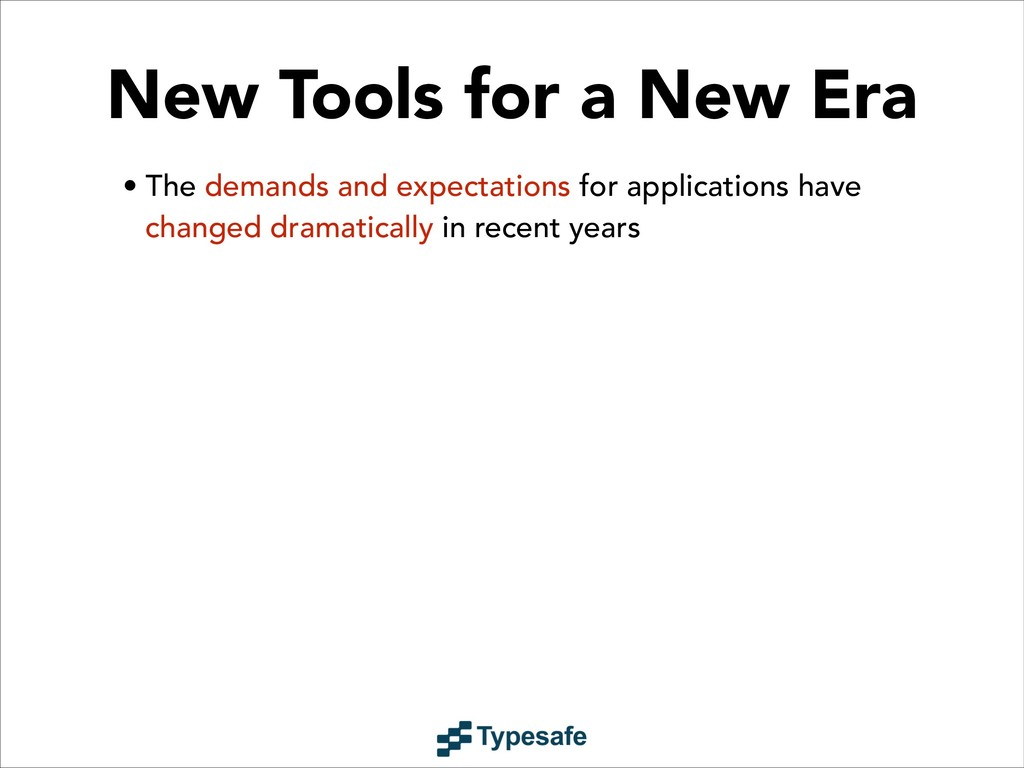New Tools for a New Era • The demands and expec...