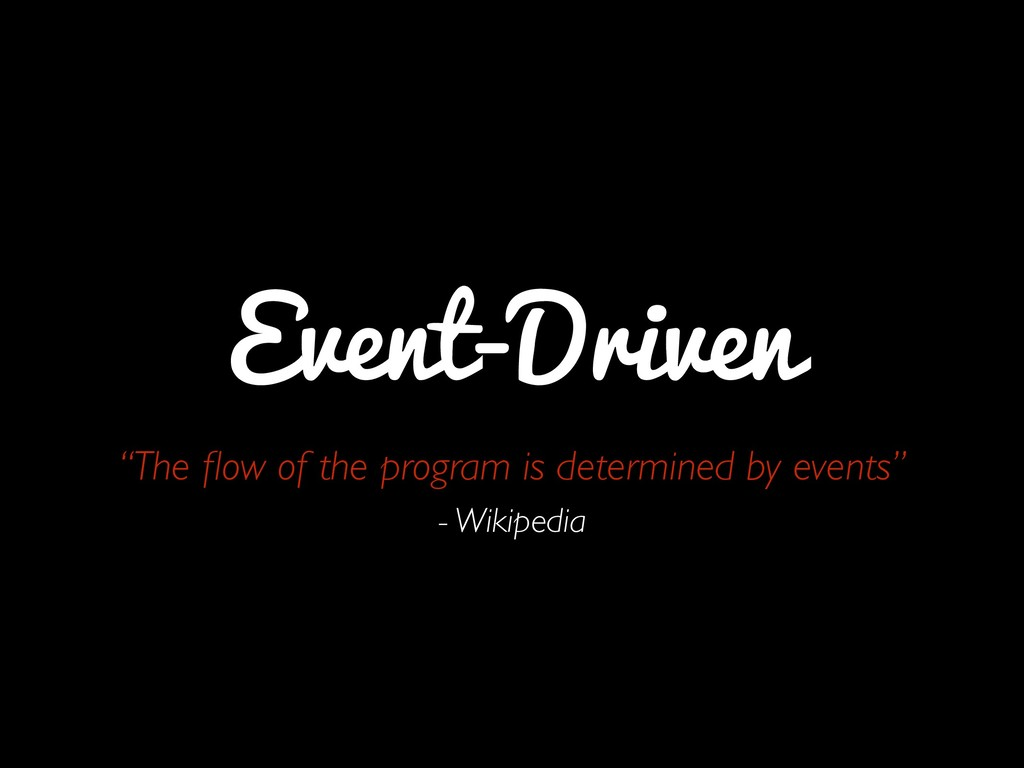 """Event-Driven """"The flow of the program is determi..."""