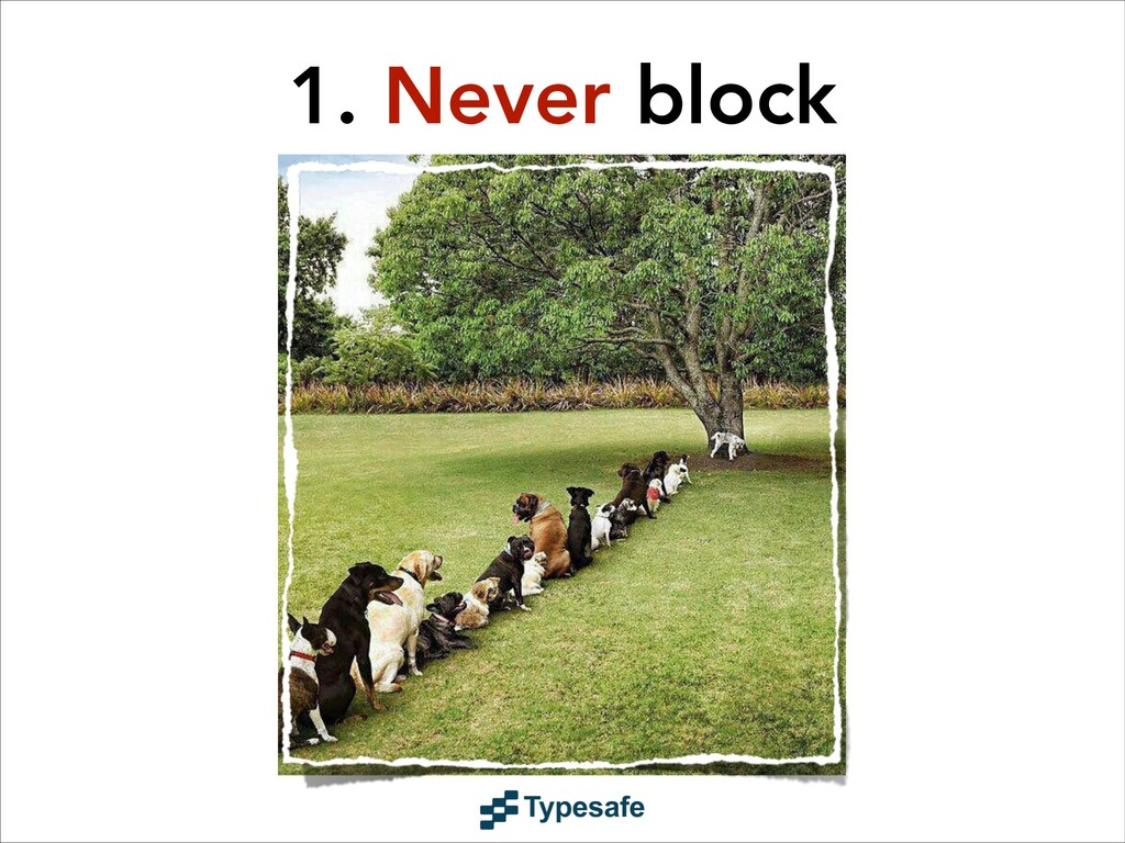1. Never block