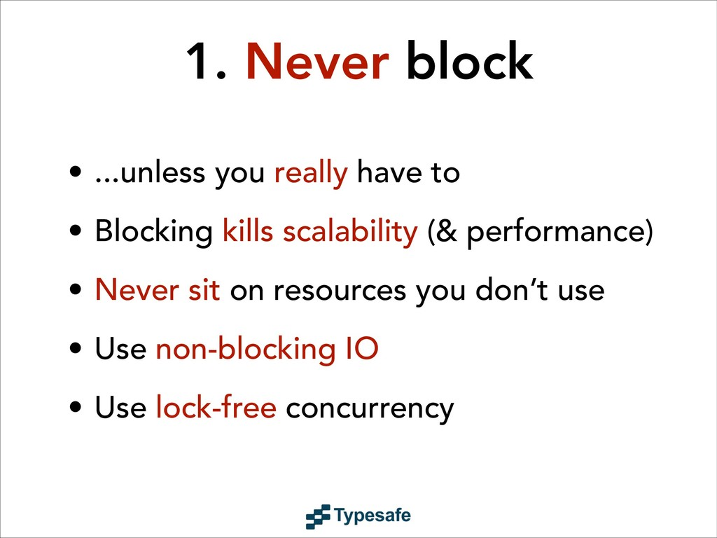 1. Never block • ...unless you really have to •...