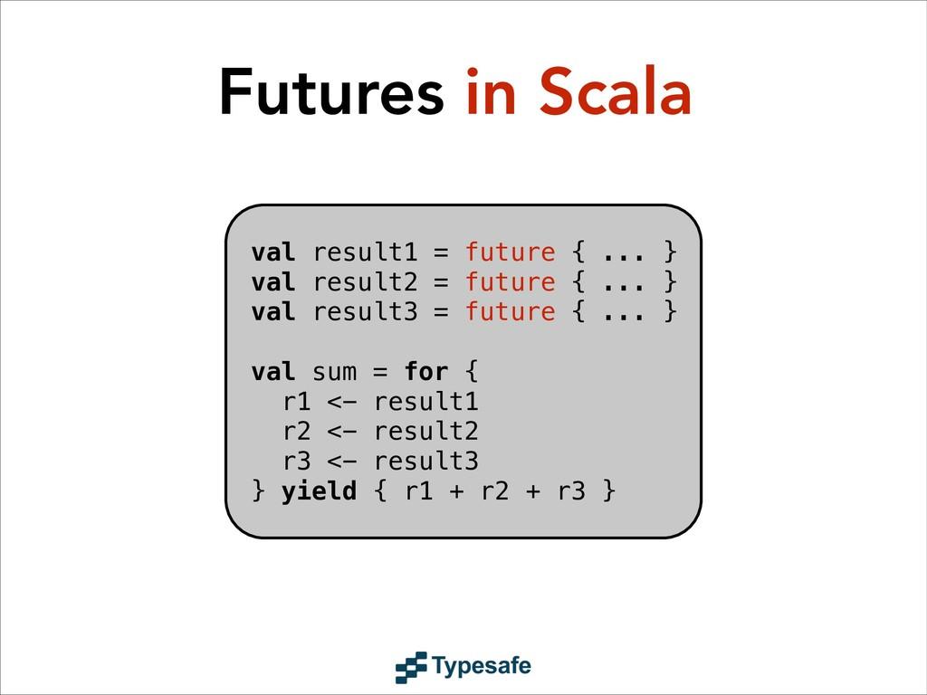 val result1 = future { ... } val result2 = futu...
