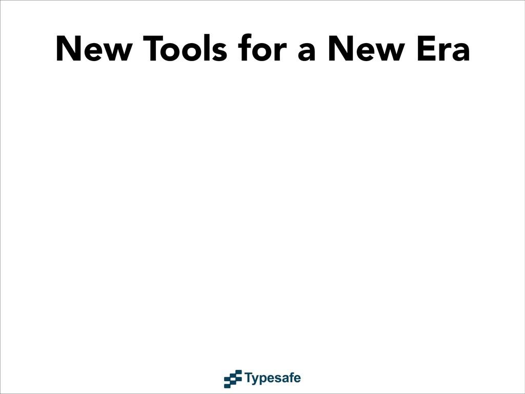 New Tools for a New Era