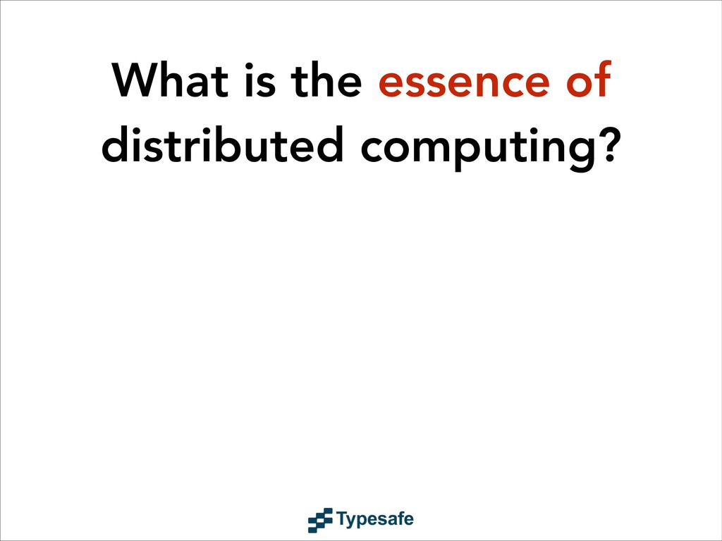 What is the essence of distributed computing?