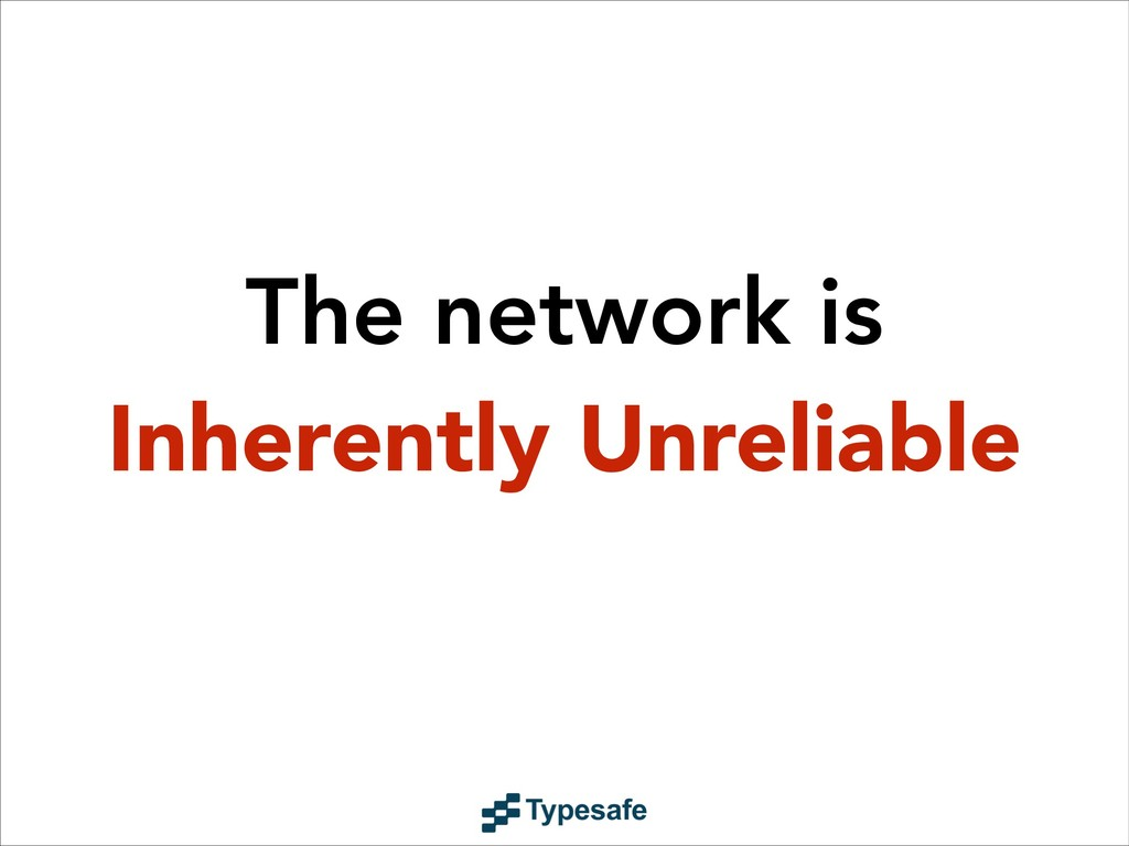 The network is Inherently Unreliable