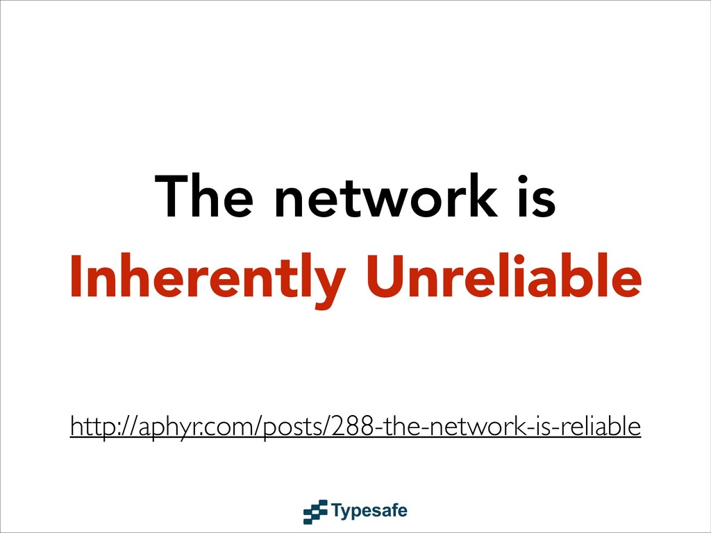 The network is Inherently Unreliable http://aph...
