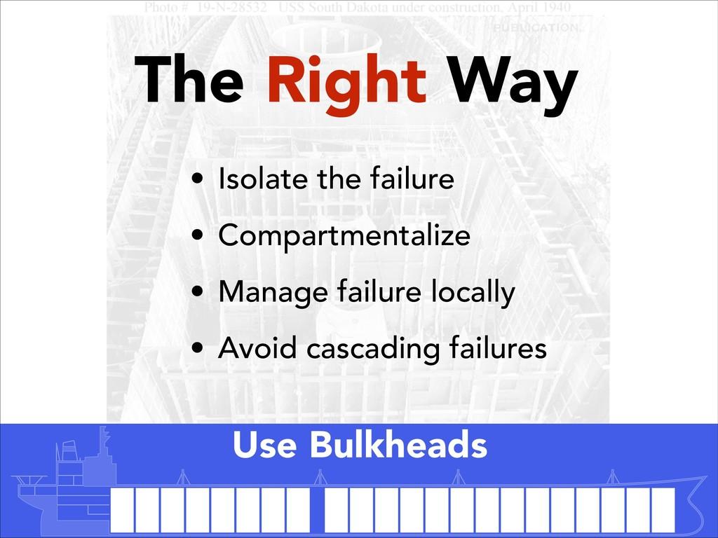 • Isolate the failure • Compartmentalize • Mana...