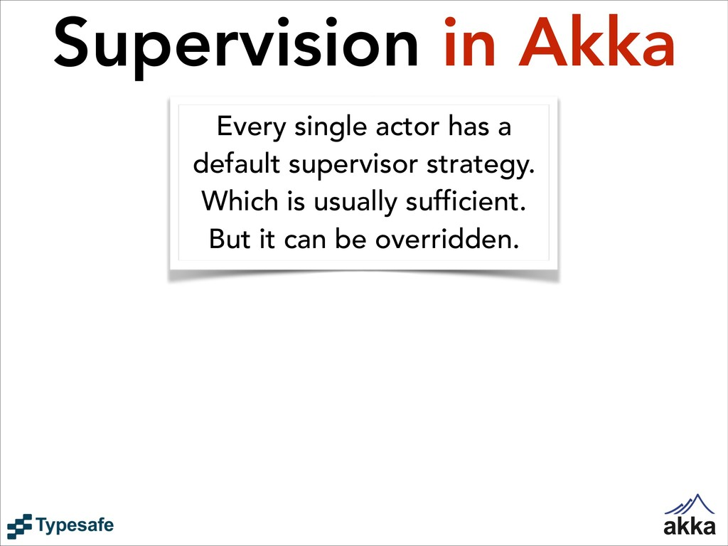 Supervision in Akka Every single actor has a de...
