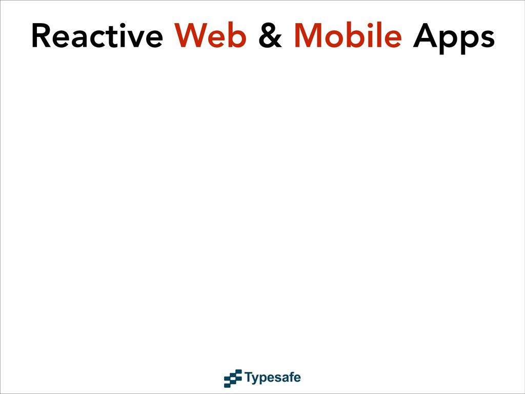 Reactive Web & Mobile Apps